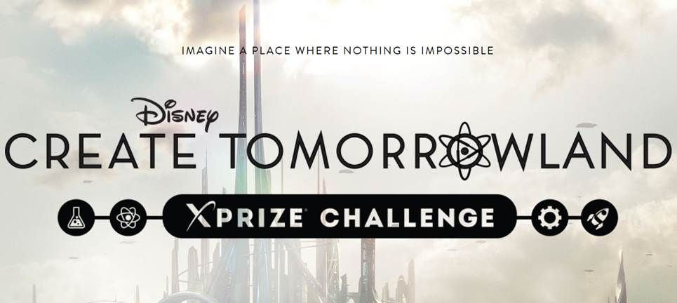 Disney - Create TOMORROWLAND - XPRIZE Challenge