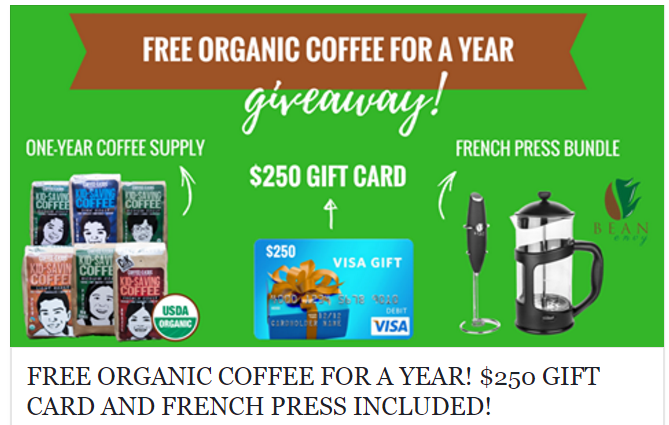 FREE ORGANIC COFFEE FOR A YEAR! $250 GIFT CARD AND FRENCH PRESS SWEEPSTAKES